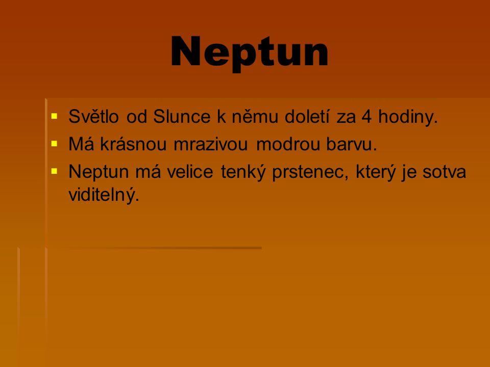 Neptun   Světlo od Slunce k němu doletí za 4 hodiny.   Má krásnou mrazivou modrou barvu.   Neptun má velice tenký prstenec, který je sotva vidit