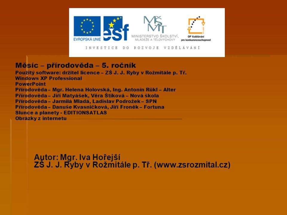 Měsíc – přírodověda – 5. ročník Použitý software: držitel licence – ZŠ J. J. Ryby v Rožmitále p. Tř. Windows XP Professional PowerPoint Přírodověda –