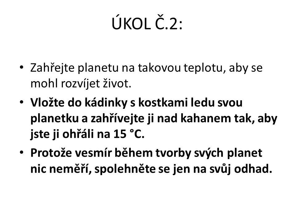 ÚKOL Č.2: Zahřejte planetu na takovou teplotu, aby se mohl rozvíjet život. Vložte do kádinky s kostkami ledu svou planetku a zahřívejte ji nad kahanem