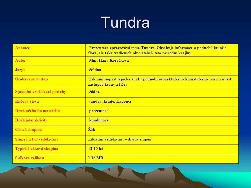 Tundra Anotace Prezentace zpracovává téma Tundra. Obsahuje informace o podnebí, fauně a flóře, ale také tradičních obyvatelích této přírodní krajiny.