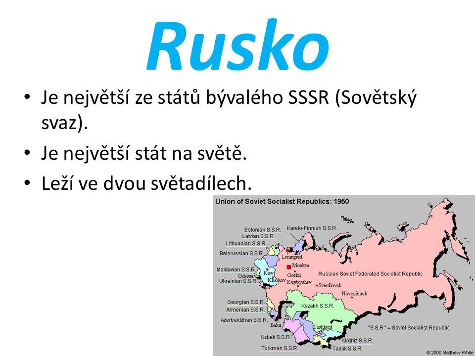 Rusko Je největší ze států bývalého SSSR (Sovětský svaz). Je největší stát na světě. Leží ve dvou světadílech.