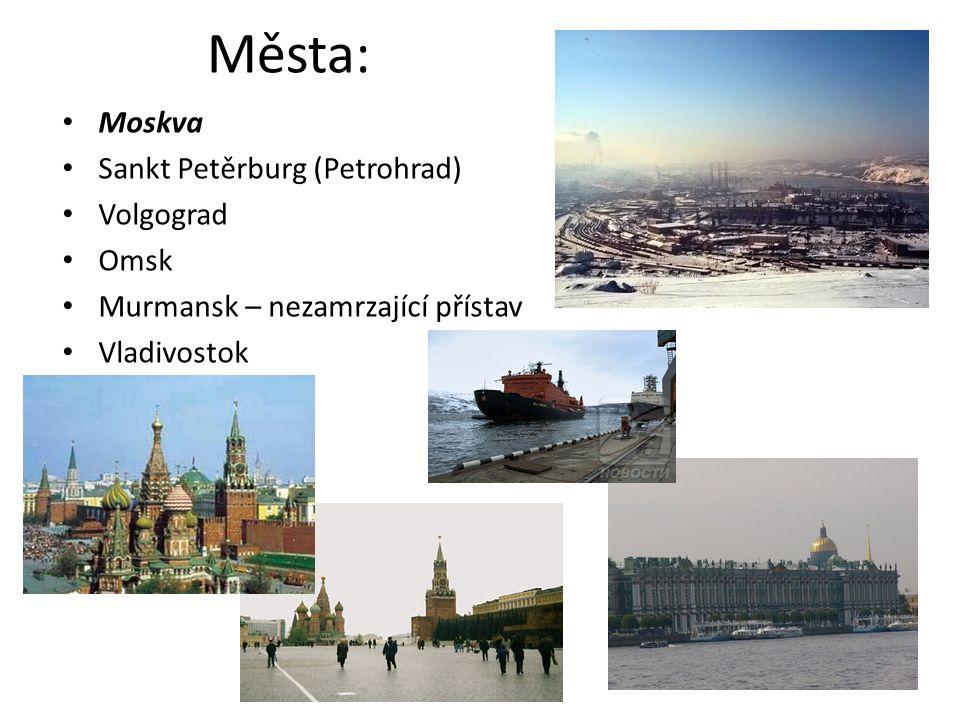 Města: Moskva Sankt Petěrburg (Petrohrad) Volgograd Omsk Murmansk – nezamrzající přístav Vladivostok