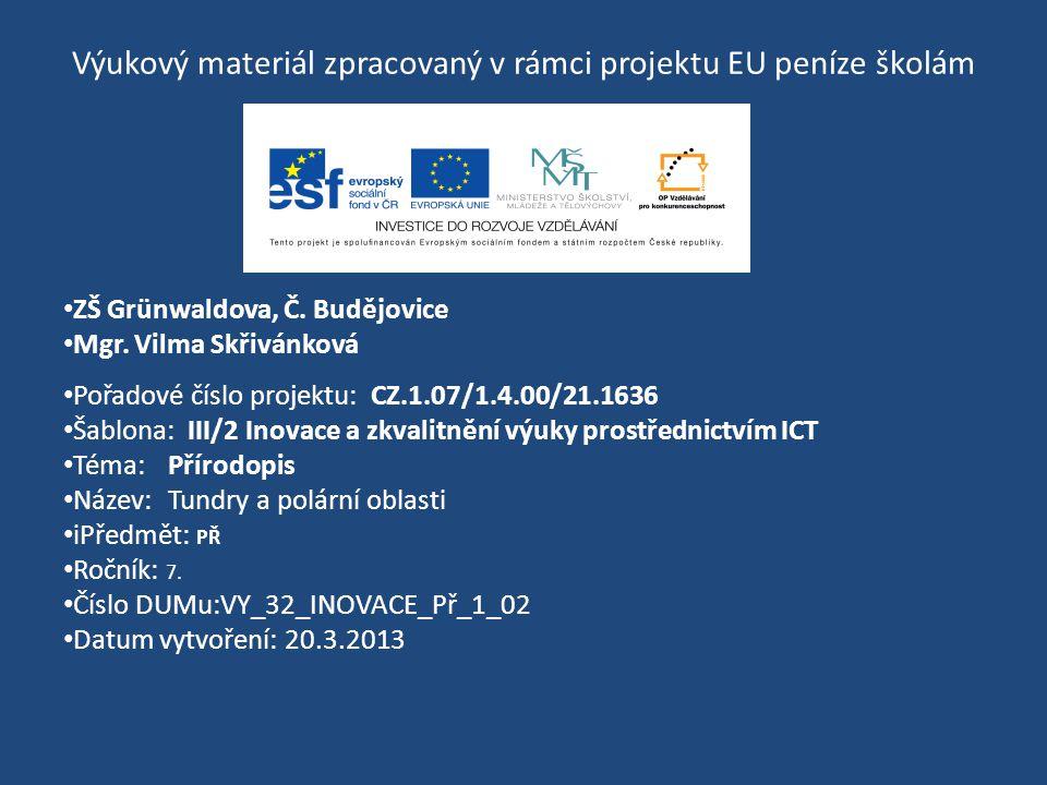 Výukový materiál zpracovaný v rámci projektu EU peníze školám ZŠ Grünwaldova, Č. Budějovice Mgr. Vilma Skřivánková Pořadové číslo projektu: CZ.1.07/1.