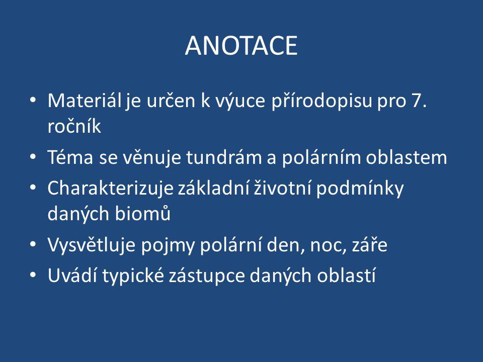 ANOTACE Materiál je určen k výuce přírodopisu pro 7. ročník Téma se věnuje tundrám a polárním oblastem Charakterizuje základní životní podmínky daných
