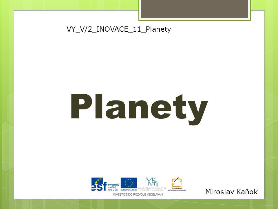 VY_V/2_INOVACE_11_Planety Planety Miroslav Kaňok