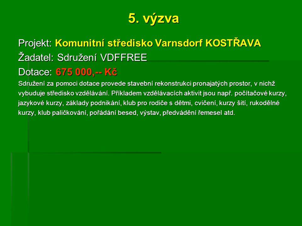 5. výzva Projekt: Komunitní středisko Varnsdorf KOSTŘAVA Žadatel: Sdružení VDFFREE Dotace: 675 000,-- Kč Sdružení za pomoci dotace provede stavební re