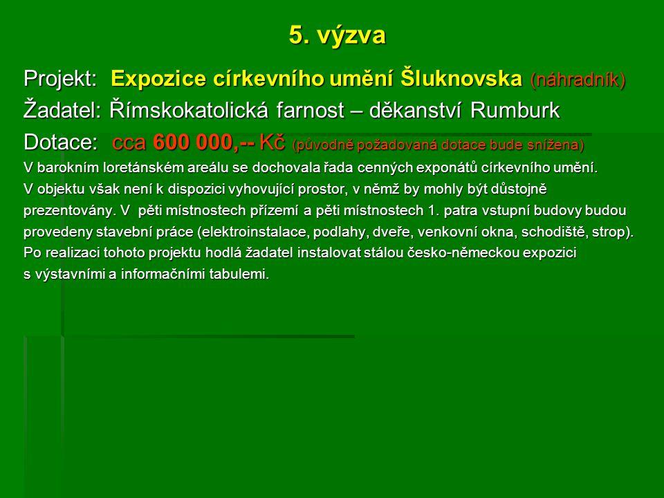 5. výzva Projekt: Expozice církevního umění Šluknovska (náhradník) Žadatel: Římskokatolická farnost – děkanství Rumburk Dotace: cca 600 000,-- Kč (pův