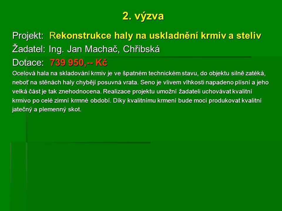 2. výzva Projekt: Rekonstrukce haly na uskladnění krmiv a steliv Žadatel: Ing.