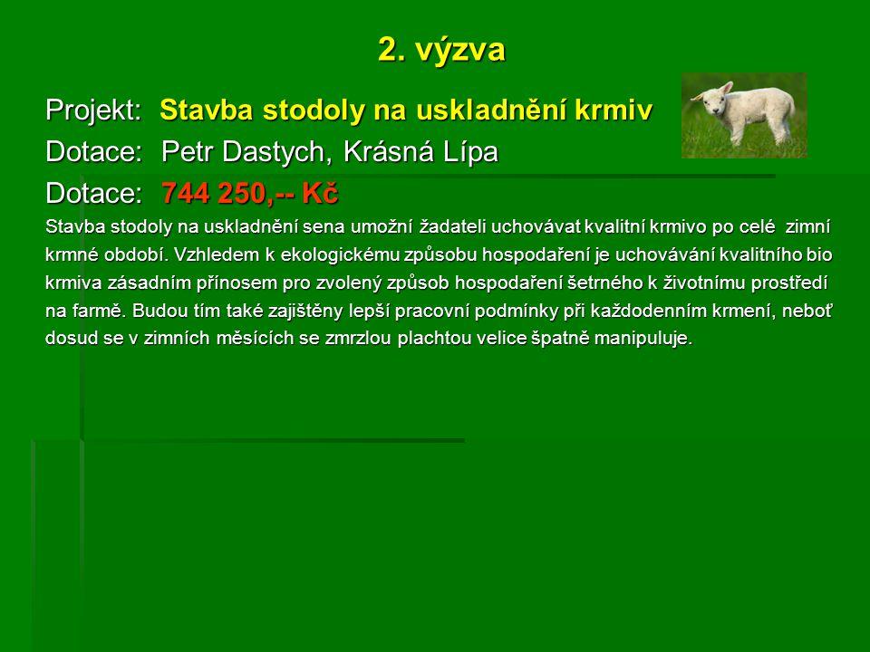 2. výzva Projekt: Stavba stodoly na uskladnění krmiv Dotace: Petr Dastych, Krásná Lípa Dotace: 744 250,-- Kč Stavba stodoly na uskladnění sena umožní