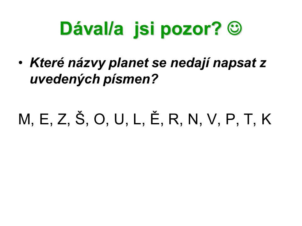 Dával/a jsi pozor. Dával/a jsi pozor. Které názvy planet se nedají napsat z uvedených písmen.