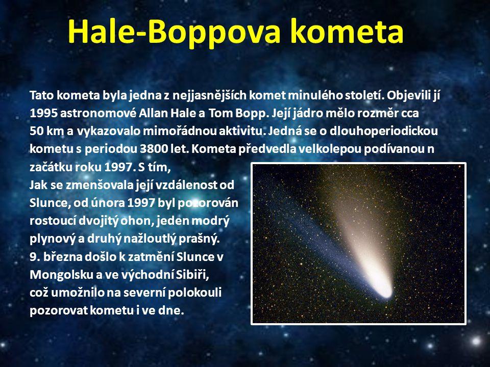 Hale-Boppova kometa Tato kometa byla jedna z nejjasnějších komet minulého století. Objevili jí 1995 astronomové Allan Hale a Tom Bopp. Její jádro mělo