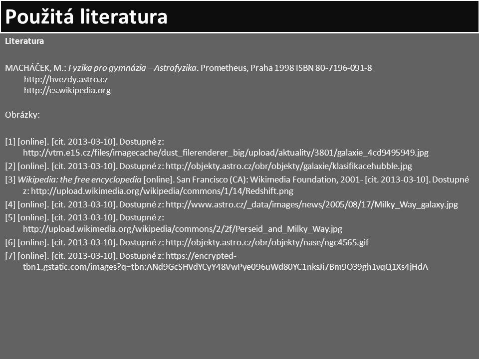 Použitá literatura Literatura MACHÁČEK, M.: Fyzika pro gymnázia – Astrofyzika. Prometheus, Praha 1998 ISBN 80-7196-091-8 http://hvezdy.astro.cz http:/