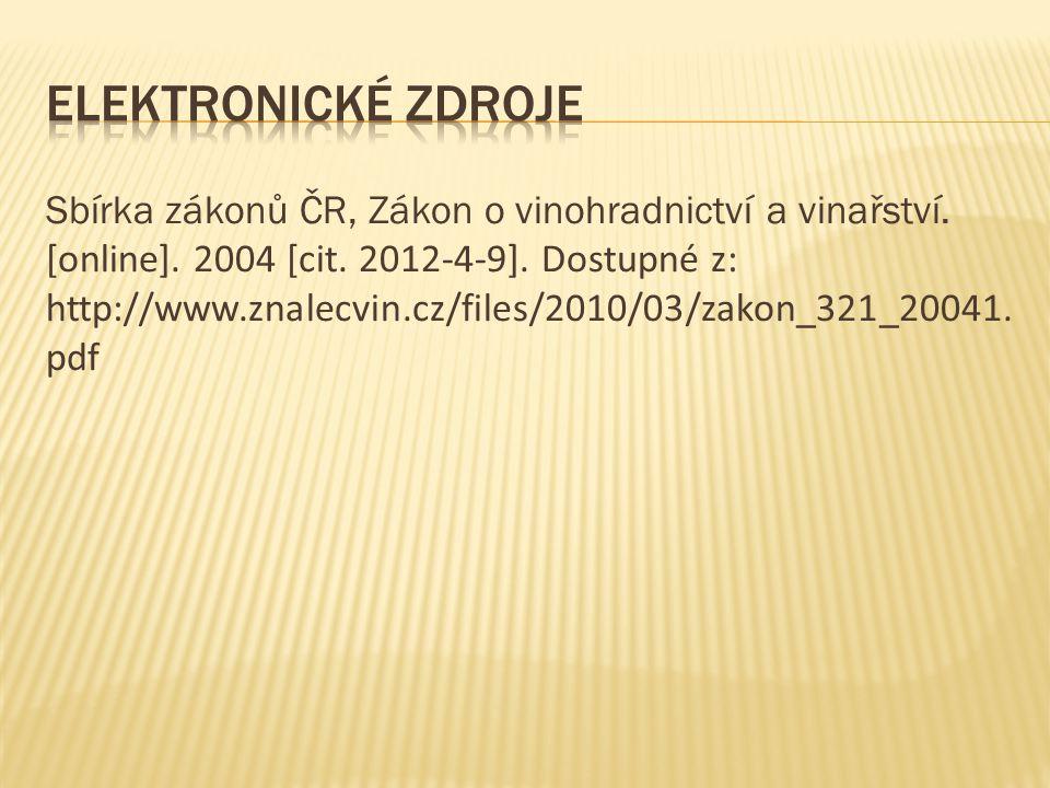 Sbírka zákonů ČR, Zákon o vinohradnictví a vinařství. [online]. 2004 [cit. 2012-4-9]. Dostupné z: http://www.znalecvin.cz/files/2010/03/zakon_321_2004