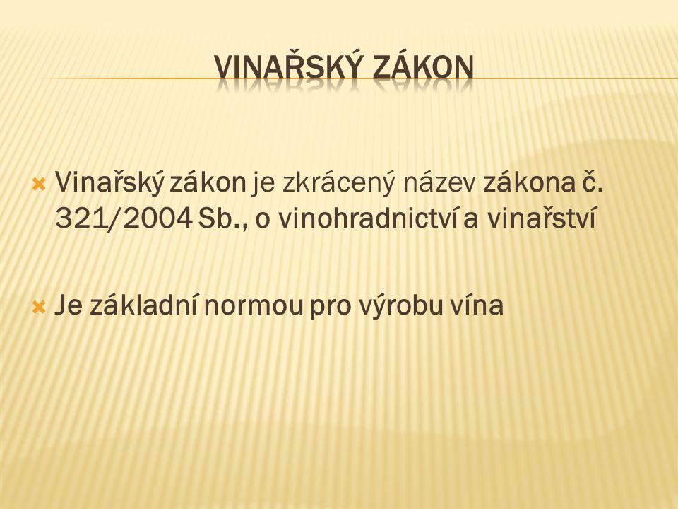  Vinařský zákon je zkrácený název zákona č. 321/2004 Sb., o vinohradnictví a vinařství  Je základní normou pro výrobu vína