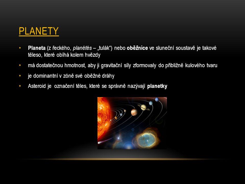 """PLANETY Planeta (z řeckého, planétés – """"tulák"""") nebo oběžnice ve sluneční soustavě je takové těleso, které obíhá kolem hvězdy má dostatečnou hmotnost,"""