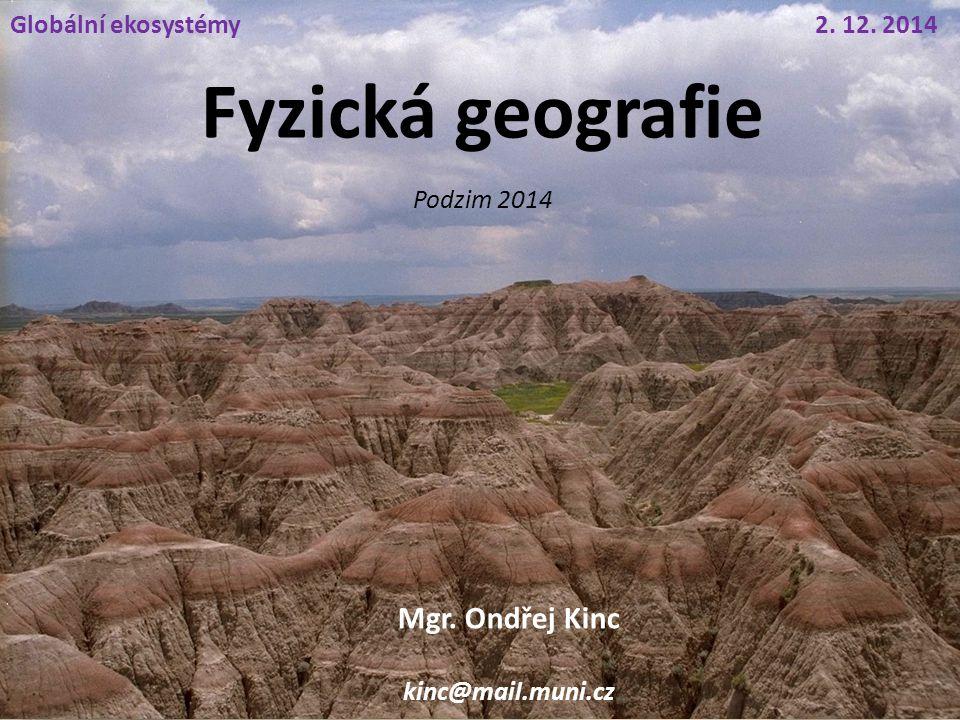 Fyzická geografie Podzim 2014 Mgr. Ondřej Kinc kinc@mail.muni.cz 2. 12. 2014Globální ekosystémy