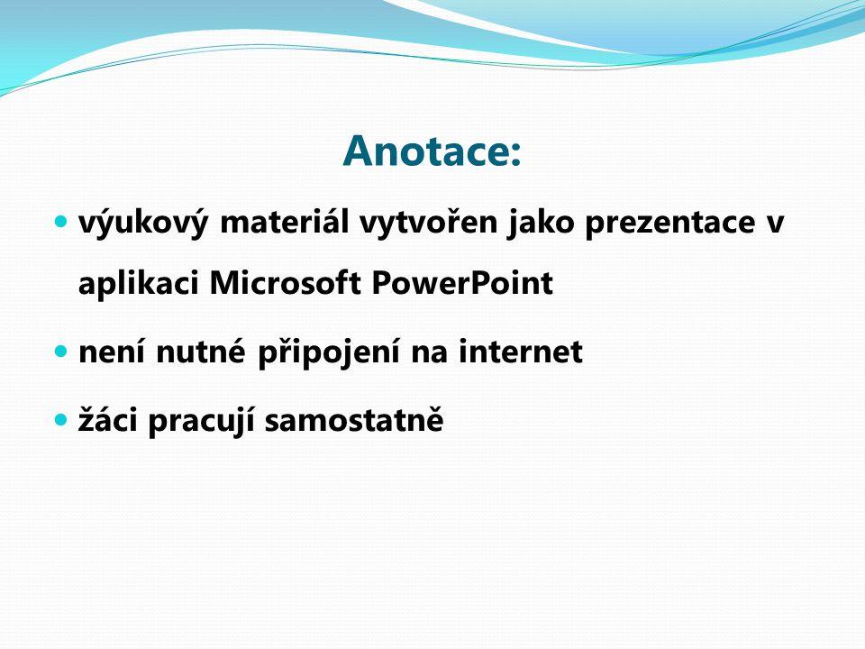 Anotace: výukový materiál vytvořen jako prezentace v aplikaci Microsoft PowerPoint není nutné připojení na internet žáci pracují samostatně