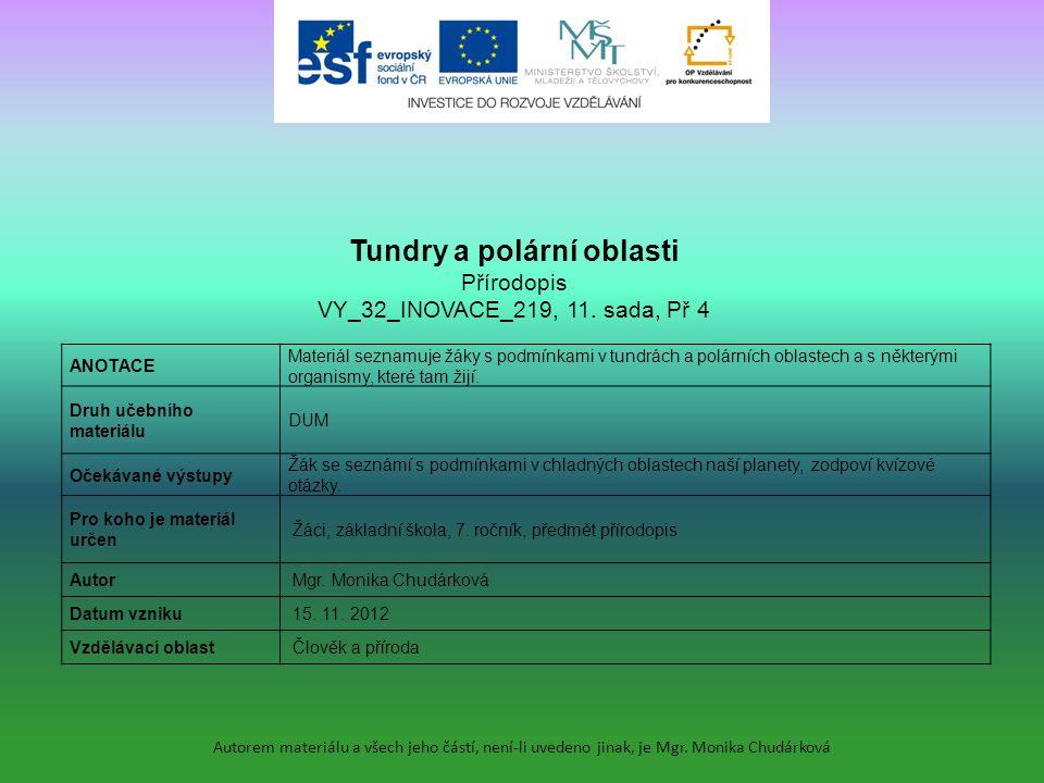 Autorem materiálu a všech jeho částí, není-li uvedeno jinak, je Mgr. Monika Chudárková ANOTACE Materiál seznamuje žáky s podmínkami v tundrách a polár