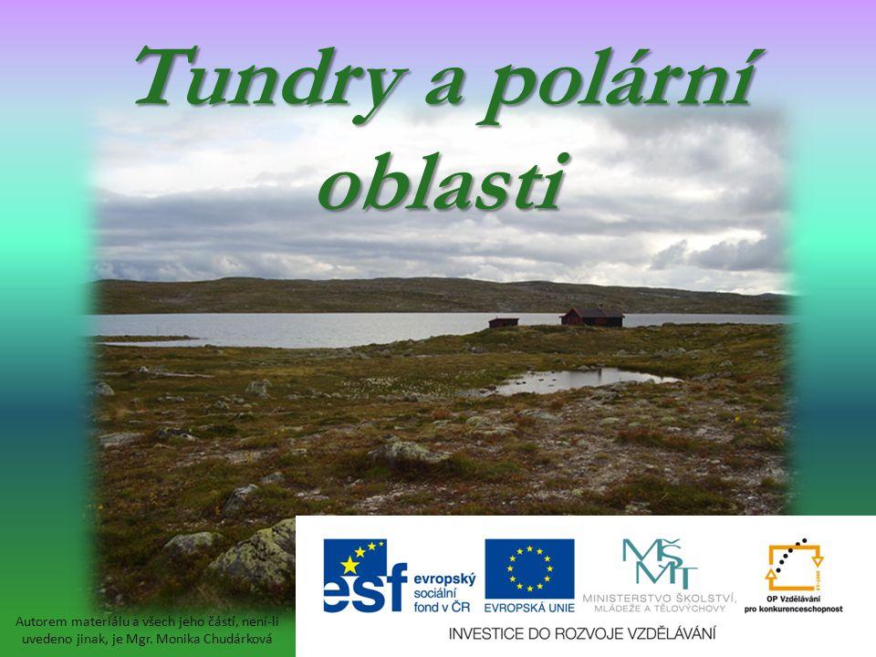 Tundry a polární oblasti Autorem materiálu a všech jeho částí, není-li uvedeno jinak, je Mgr. Monika Chudárková