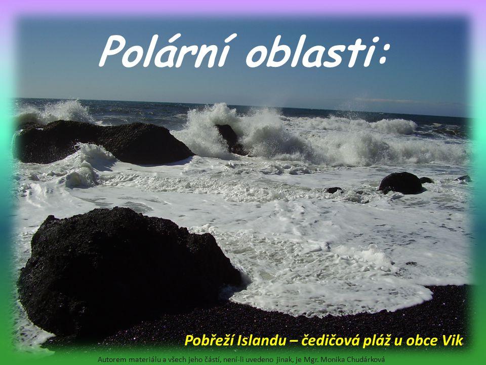 Polární oblasti: Autorem materiálu a všech jeho částí, není-li uvedeno jinak, je Mgr. Monika Chudárková Pobřeží Islandu – čedičová pláž u obce Vik