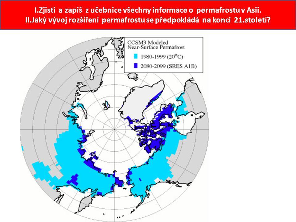 I.Zjisti a zapiš z učebnice všechny informace o permafrostu v Asii. II.Jaký vývoj rozšíření permafrostu se předpokládá na konci 21.století?