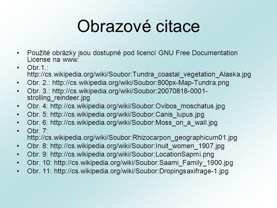 Obrazové citace Použité obrázky jsou dostupné pod licencí GNU Free Documentation License na www: Obr.1.: http://cs.wikipedia.org/wiki/Soubor:Tundra_coastal_vegetation_Alaska.jpg Obr.