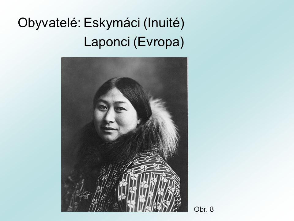 Obyvatelé: Eskymáci (Inuité) Laponci (Evropa) Obr. 8