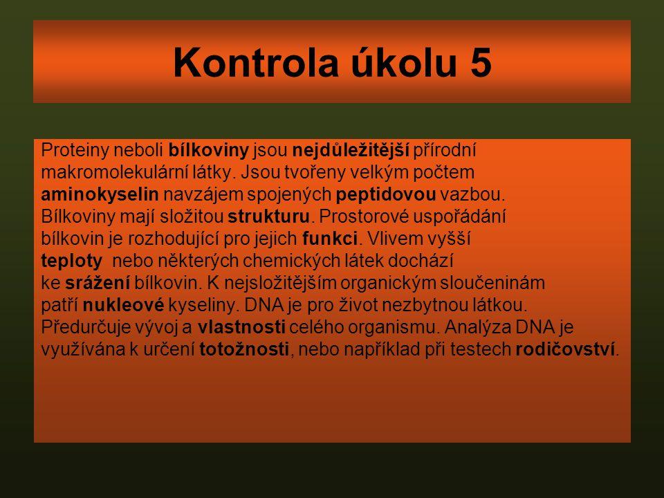Kontrola úkolu 5 Proteiny neboli bílkoviny jsou nejdůležitější přírodní makromolekulární látky. Jsou tvořeny velkým počtem aminokyselin navzájem spoje