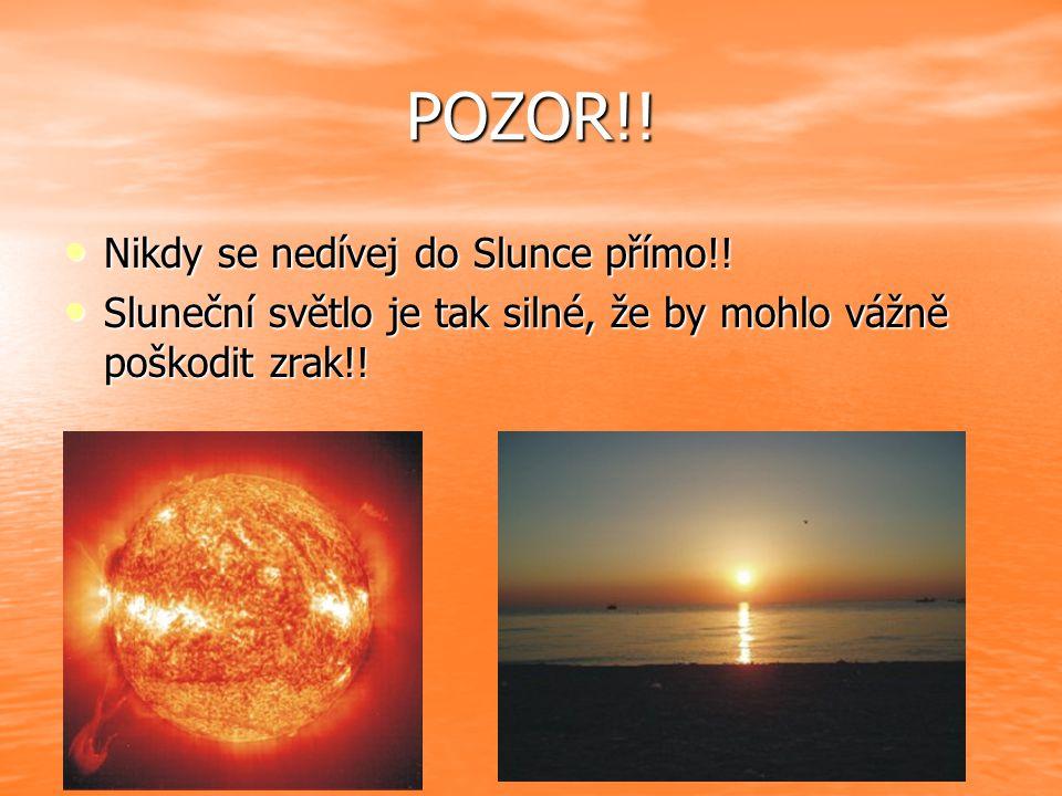 POZOR!.Nikdy se nedívej do Slunce přímo!. Nikdy se nedívej do Slunce přímo!.