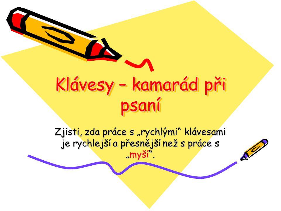 """Klávesy – kamarád při psaní Zjisti, zda práce s """"rychlými"""" klávesami je rychlejší a přesnější než s práce s """"myší""""."""