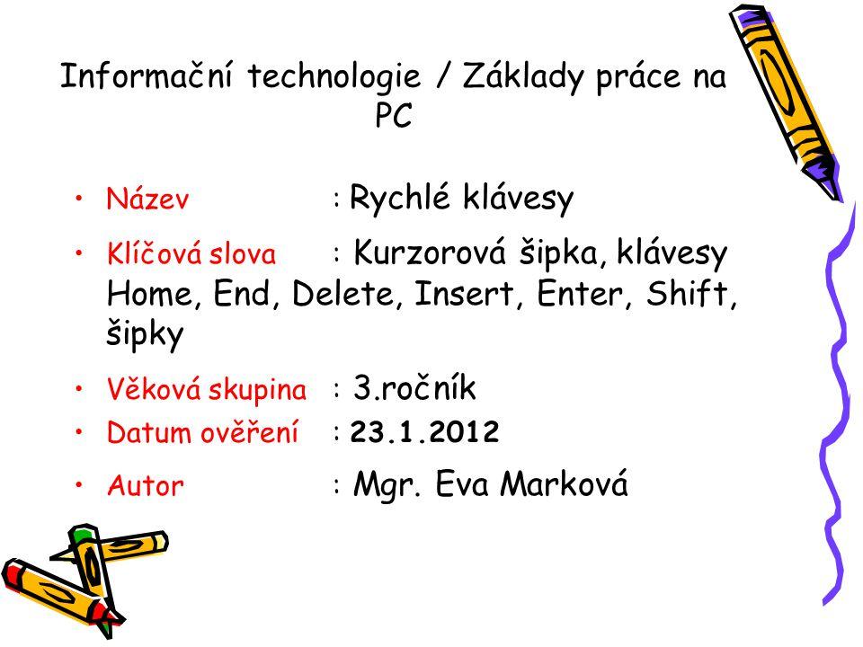 Informační technologie / Základy práce na PC Název: Rychlé klávesy Klíčová slova : Kurzorová šipka, klávesy Home, End, Delete, Insert, Enter, Shift, š