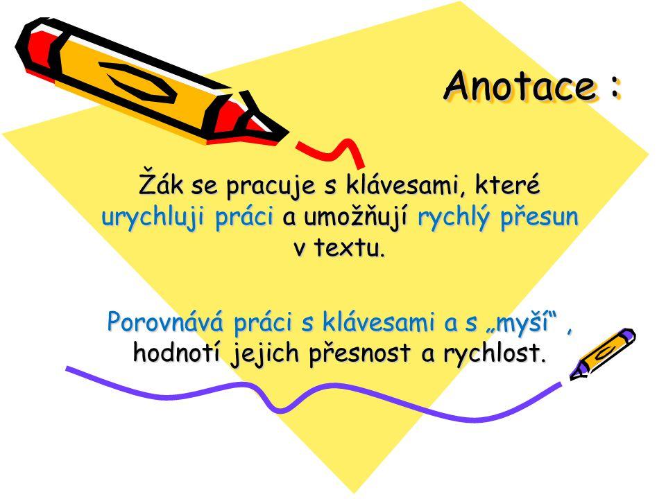 """Anotace : Žák se pracuje s klávesami, které urychluji práci a umožňují rychlý přesun v textu. Porovnává práci s klávesami a s """"myší"""", hodnotí jejich p"""