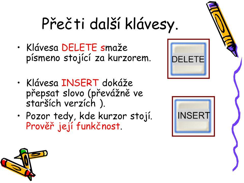 Přečti další klávesy. Klávesa DELETE smaže písmeno stojící za kurzorem. Klávesa INSERT dokáže přepsat slovo (převážně ve starších verzích ). Pozor ted