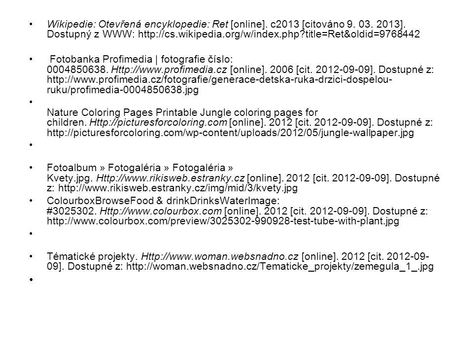 Wikipedie: Otevřená encyklopedie: Ret [online]. c2013 [citováno 9. 03. 2013]. Dostupný z WWW: http://cs.wikipedia.org/w/index.php?title=Ret&oldid=9768