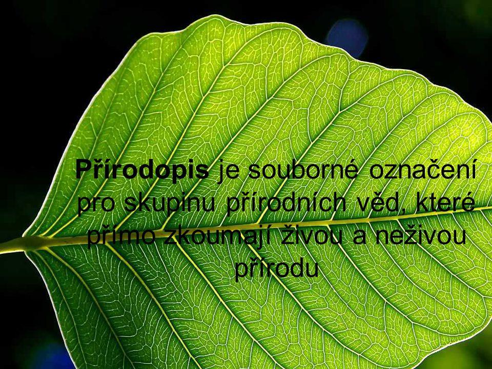 Přírodopis je souborné označení pro skupinu přírodních věd, které přímo zkoumají živou a neživou přírodu