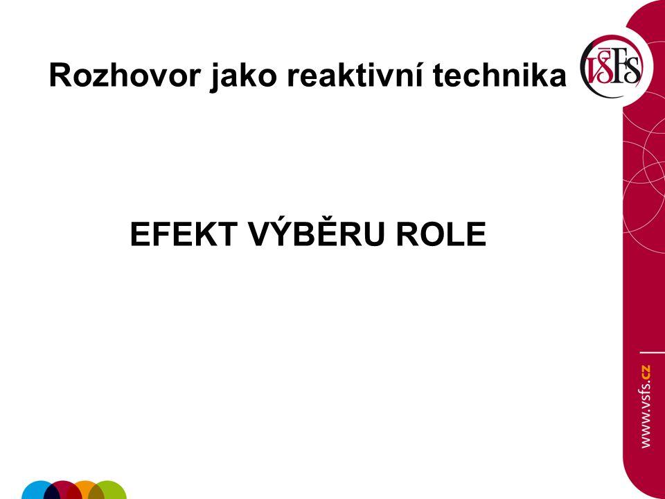 Rozhovor jako reaktivní technika EFEKT VÝBĚRU ROLE