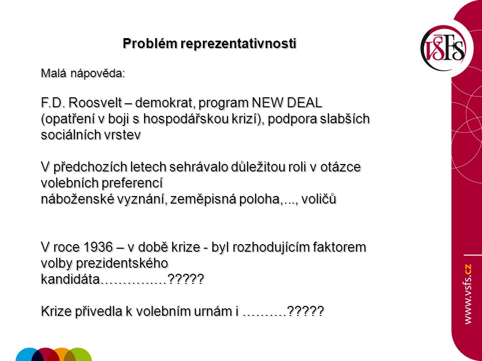 Problém reprezentativnosti Problém reprezentativnosti Malá nápověda: F.D.