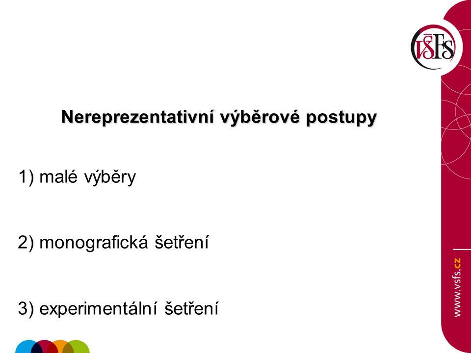 Nereprezentativní výběrové postupy 1) malé výběry 2) monografická šetření 3) experimentální šetření