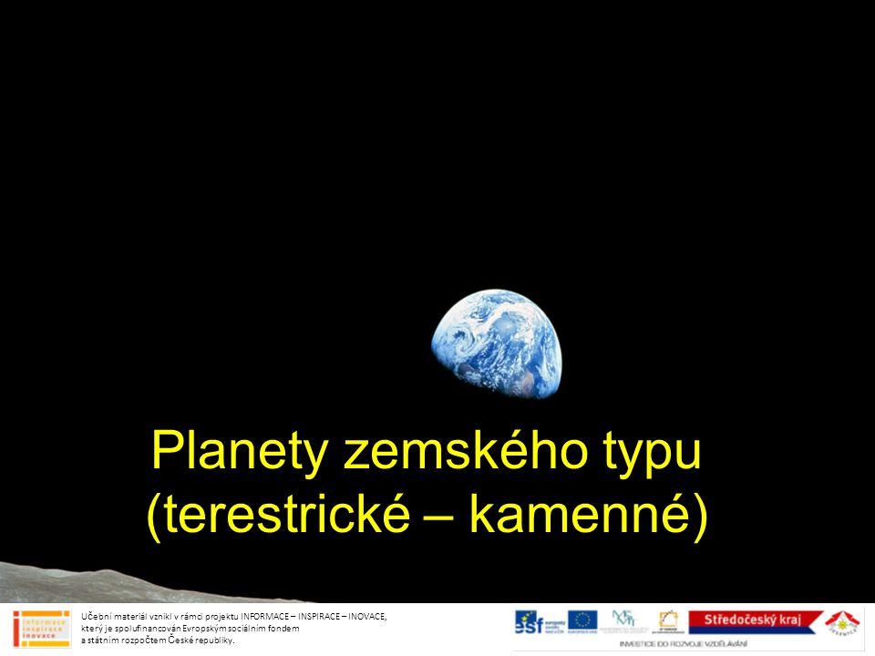 Planety zemského typu (terestrické – kamenné) Učební materiál vznikl v rámci projektu INFORMACE – INSPIRACE – INOVACE, který je spolufinancován Evrops