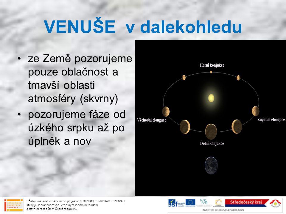 VENUŠE v dalekohledu ze Země pozorujeme pouze oblačnost a tmavší oblasti atmosféry (skvrny) pozorujeme fáze od úzkého srpku až po úplněk a nov Učební