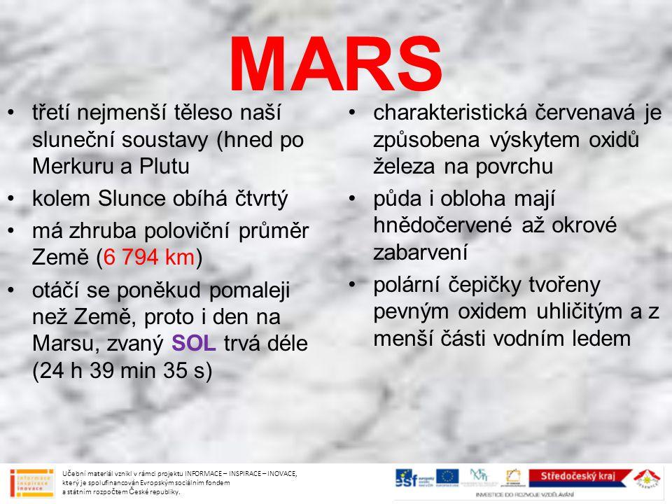MARS třetí nejmenší těleso naší sluneční soustavy (hned po Merkuru a Plutu kolem Slunce obíhá čtvrtý má zhruba poloviční průměr Země (6 794 km) otáčí