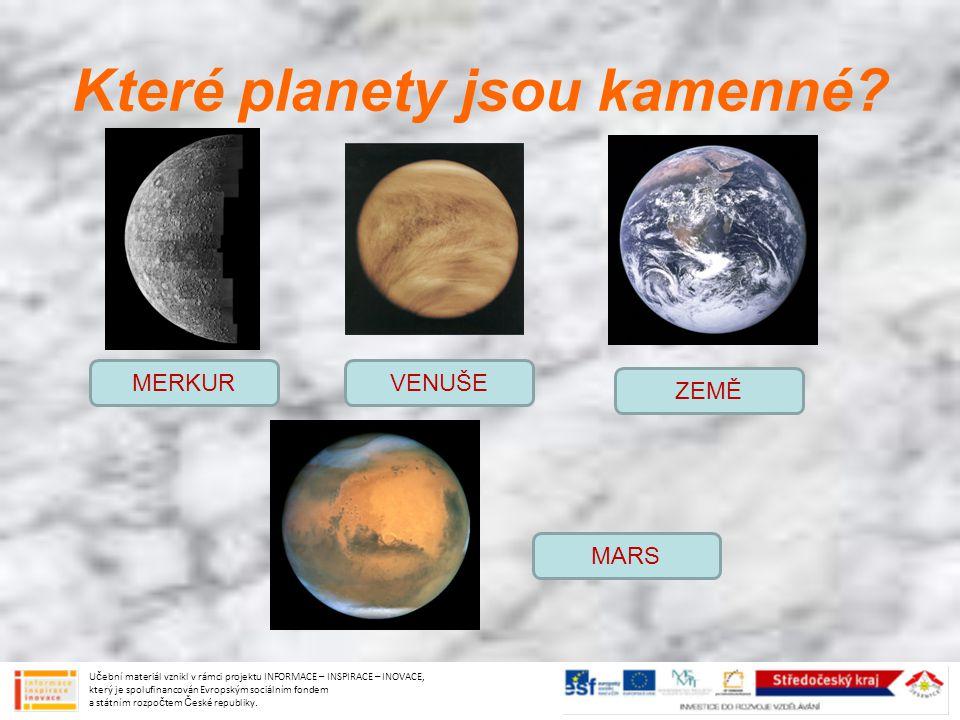 Které planety jsou kamenné? MERKUR ZEMĚ VENUŠE MARS Učební materiál vznikl v rámci projektu INFORMACE – INSPIRACE – INOVACE, který je spolufinancován