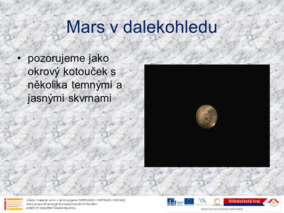 Mars v dalekohledu pozorujeme jako okrový kotouček s několika temnými a jasnými skvrnami Učební materiál vznikl v rámci projektu INFORMACE – INSPIRACE