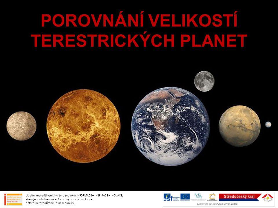 POROVNÁNÍ VELIKOSTÍ TERESTRICKÝCH PLANET Učební materiál vznikl v rámci projektu INFORMACE – INSPIRACE – INOVACE, který je spolufinancován Evropským s