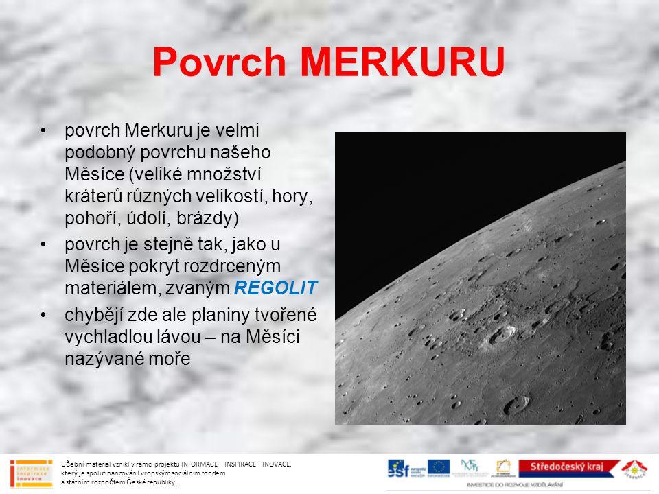 Povrch MERKURU povrch Merkuru je velmi podobný povrchu našeho Měsíce (veliké množství kráterů různých velikostí, hory, pohoří, údolí, brázdy) povrch j