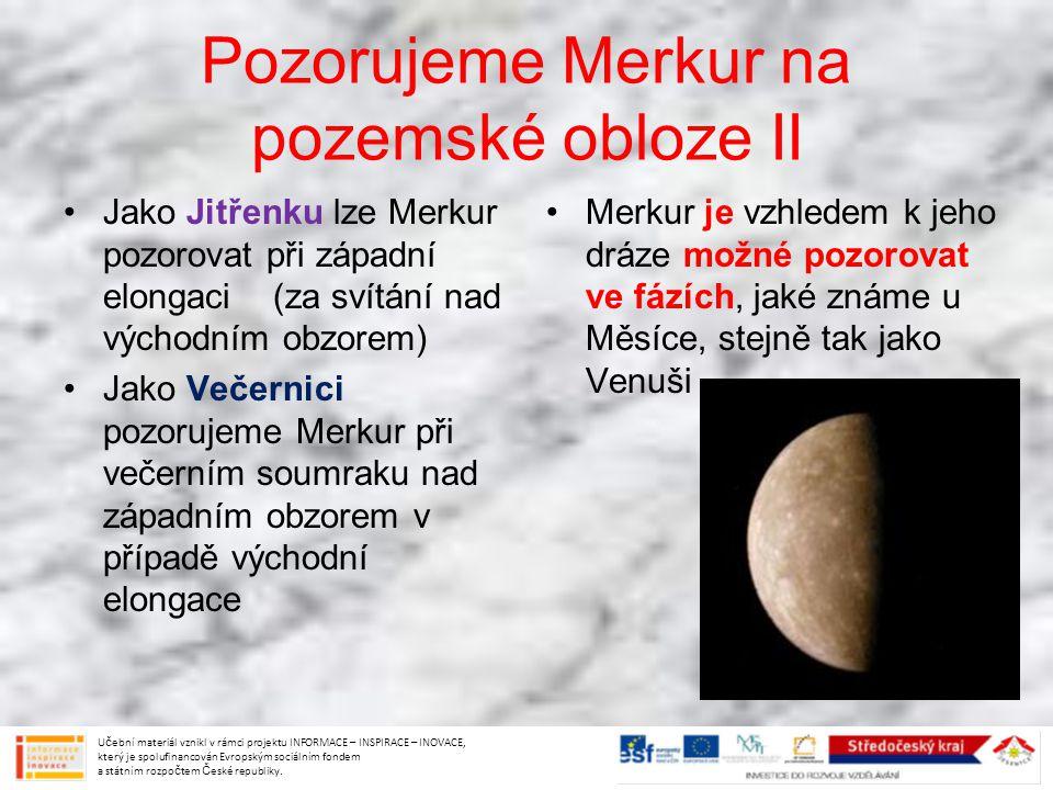 Pozorujeme Merkur na pozemské obloze II Jako Jitřenku lze Merkur pozorovat při západní elongaci (za svítání nad východním obzorem) Jako Večernici pozo