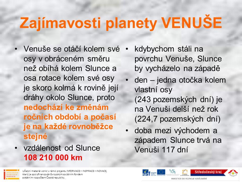 Zajímavosti planety VENUŠE Venuše se otáčí kolem své osy v obráceném směru než obíhá kolem Slunce a osa rotace kolem své osy je skoro kolmá k rovině j