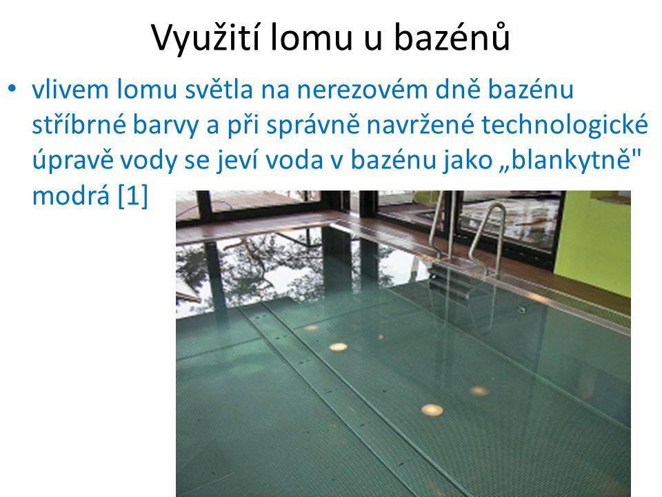 Využití lomu u bazénů vlivem lomu světla na nerezovém dně bazénu stříbrné barvy a při správně navržené technologické úpravě vody se jeví voda v bazénu