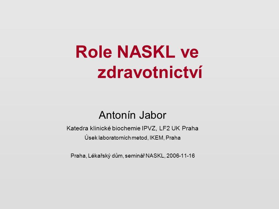 Role NASKL ve zdravotnictví Antonín Jabor Katedra klinické biochemie IPVZ, LF2 UK Praha Úsek laboratorních metod, IKEM, Praha Praha, Lékařský dům, sem