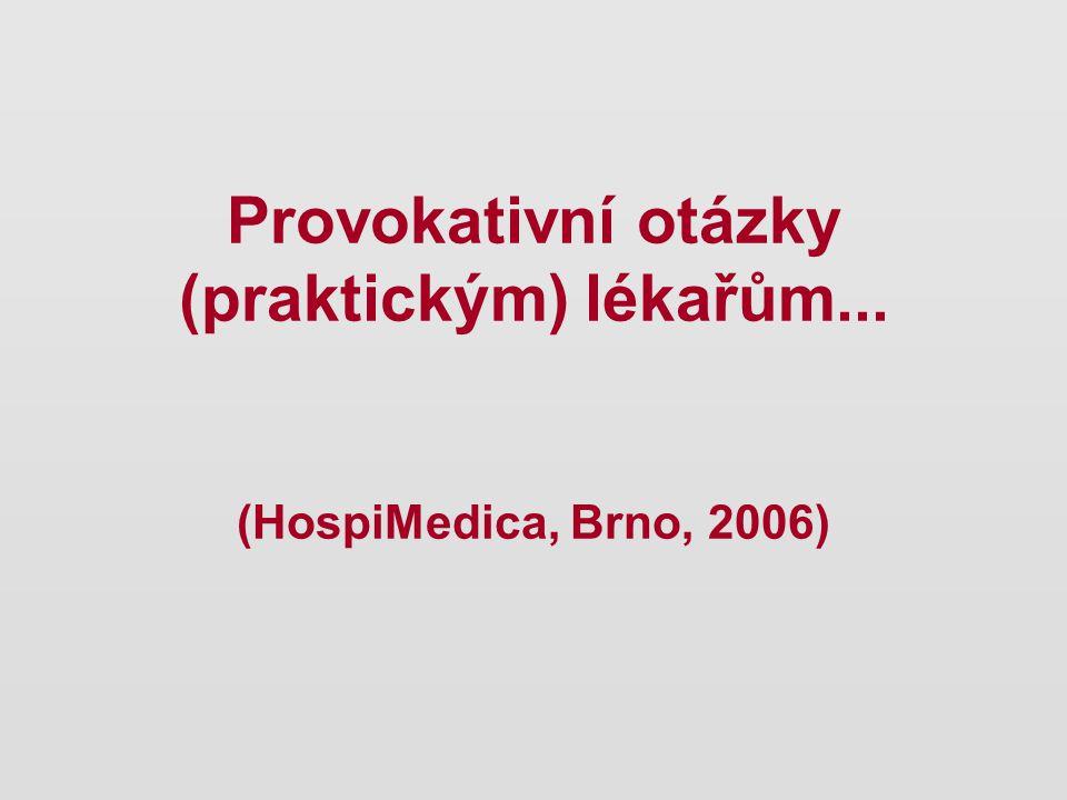 Provokativní otázky (praktickým) lékařům... (HospiMedica, Brno, 2006)